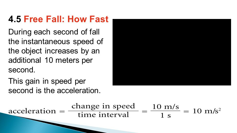 During each second of fall the instantaneous speed of the object increases by an additional 10 meters per second.