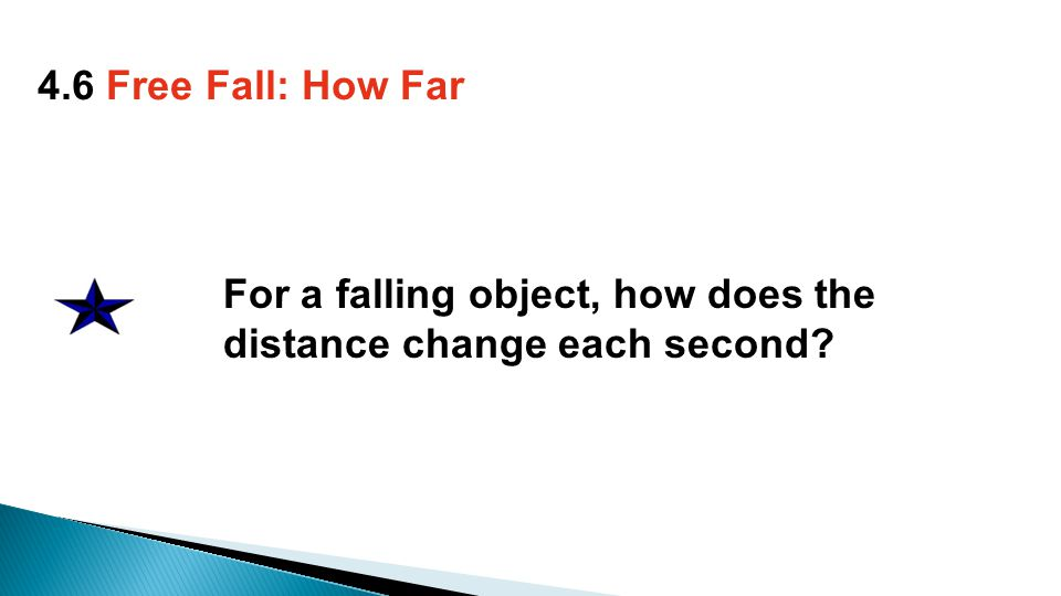For a falling object, how does the distance change each second 4.6 Free Fall: How Far