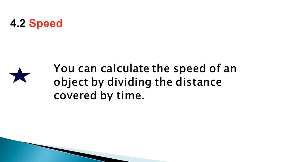 You can calculate the speed of an object by dividing the distance covered by time. 4.2 Speed