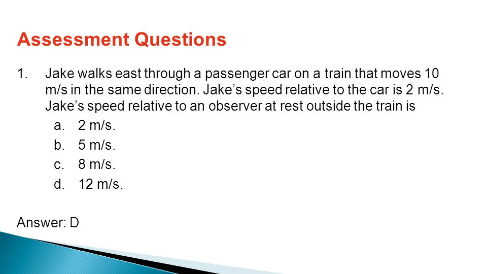 1.Jake walks east through a passenger car on a train that moves 10 m/s in the same direction.