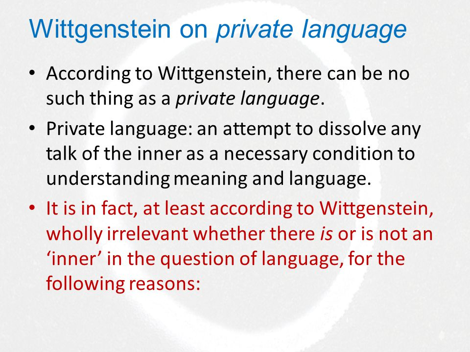Wittgenstein on private language According to Wittgenstein, there can be no such thing as a private language.