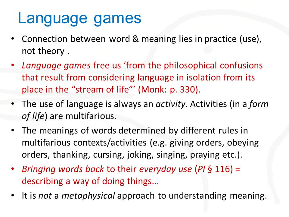 Language games Connection between word & meaning lies in practice (use), not theory.