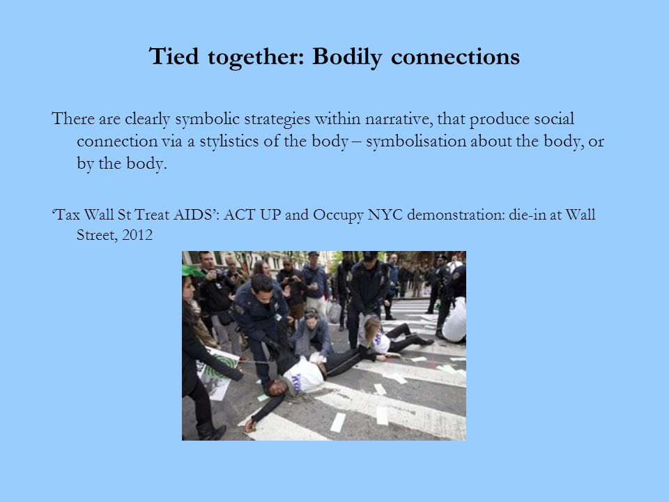 Tied together: Bodily connections There are clearly symbolic strategies within narrative, that produce social connection via a stylistics of the body – symbolisation about the body, or by the body.