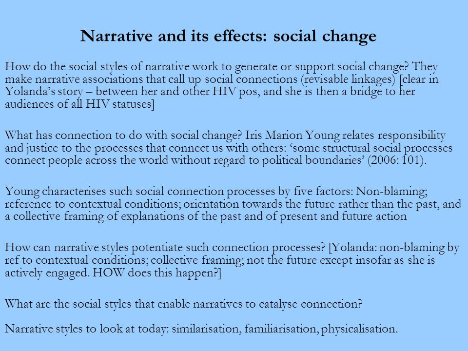 Narrative and its effects: social change How do the social styles of narrative work to generate or support social change.