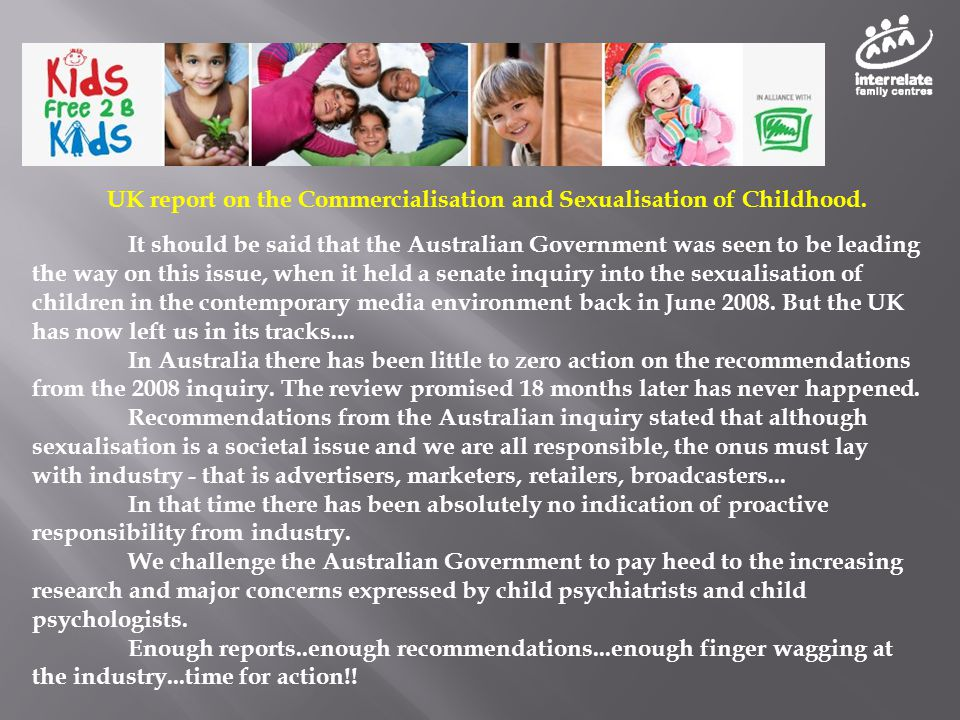 UK report on the Commercialisation and Sexualisation of Childhood. It should be said that the Australian Government was seen to be leading the way on