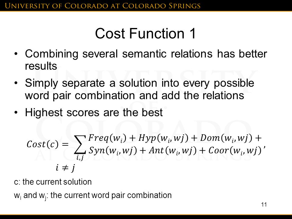 Cost Function 1 Combining several semantic relations has better results Simply separate a solution into every possible word pair combination and add the relations Highest scores are the best 11