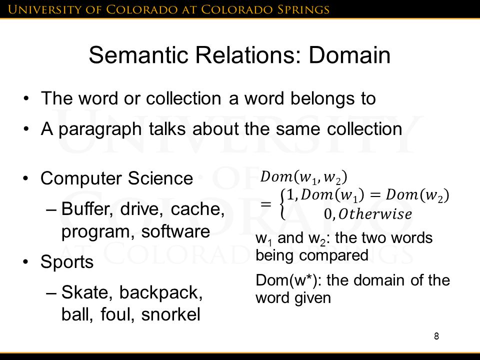Semantic Relations: Domain The word or collection a word belongs to A paragraph talks about the same collection 8 Computer Science –Buffer, drive, cac