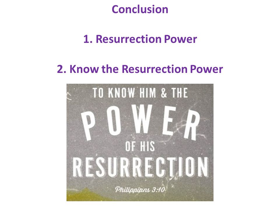 Conclusion 1. Resurrection Power 2. Know the Resurrection Power