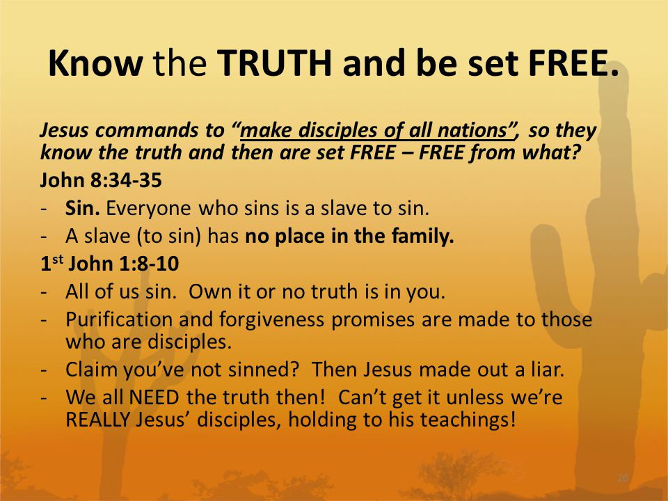 Know the TRUTH and be set FREE.