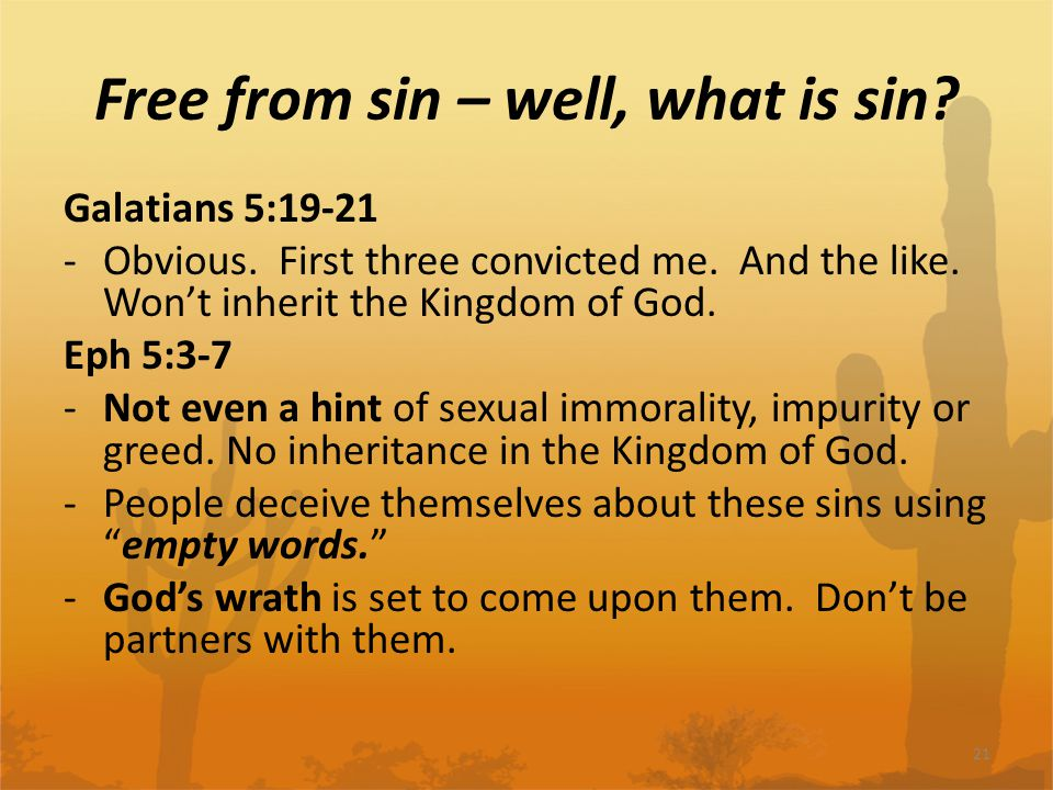 Free from sin – well, what is sin. Galatians 5:19-21 -Obvious.