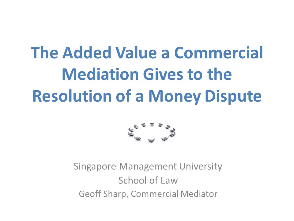 Good Commercial Mediators…  Settle 80%+ of their cases  Respect and protect the positions of all participants  Do not interfere with the trial process … and somehow manage to help settle cases without leaving a bad taste in anyone's mouth