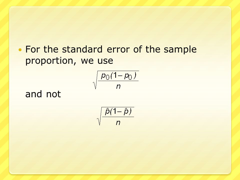 For the standard error of the sample proportion, we use and not