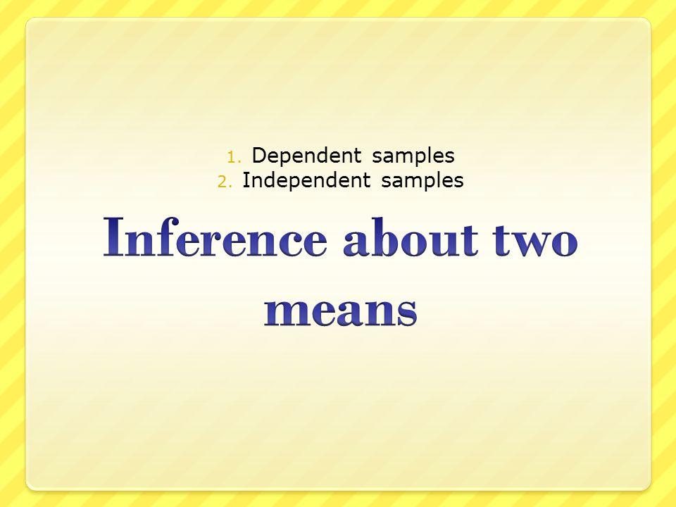 1. Dependent samples 2. Independent samples
