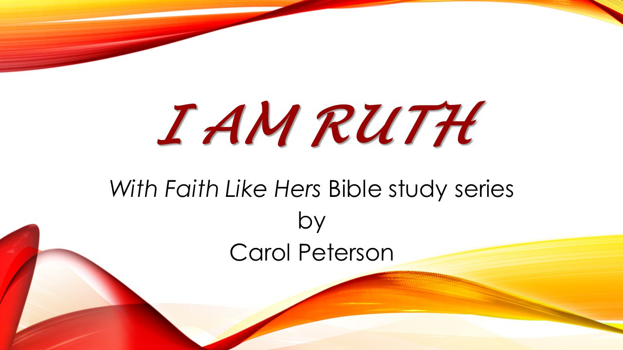 I AM RUTH With Faith Like Hers Bible study series by Carol Peterson