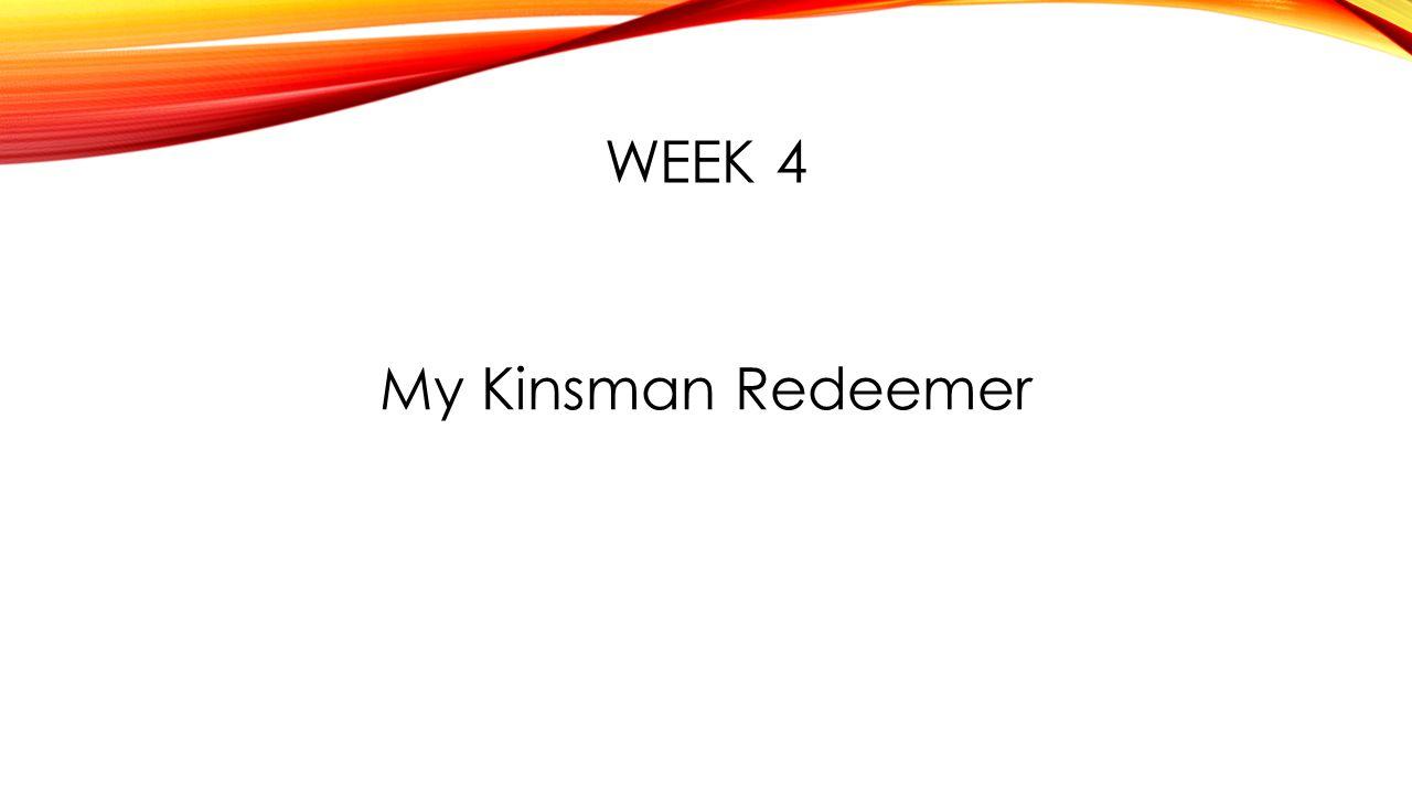 WEEK 4 My Kinsman Redeemer