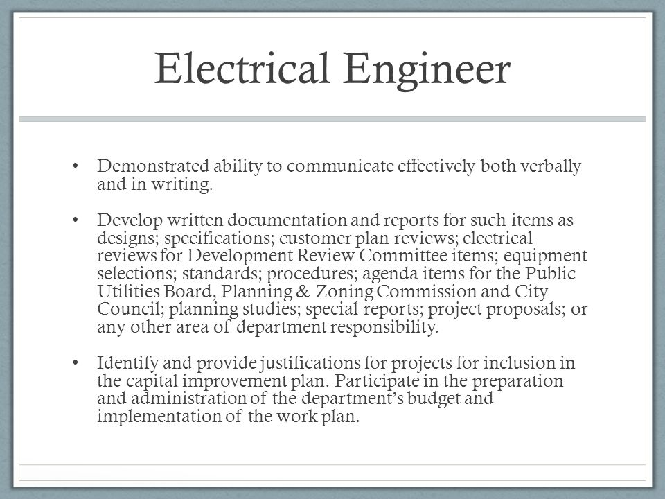 Electrical Engineer Demonstrated ability to communicate effectively both verbally and in writing.