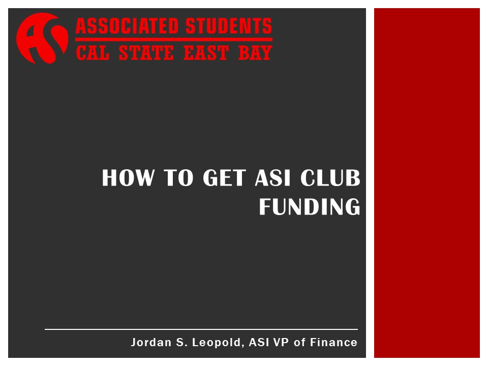 Jordan S. Leopold, ASI VP of Finance HOW TO GET ASI CLUB FUNDING