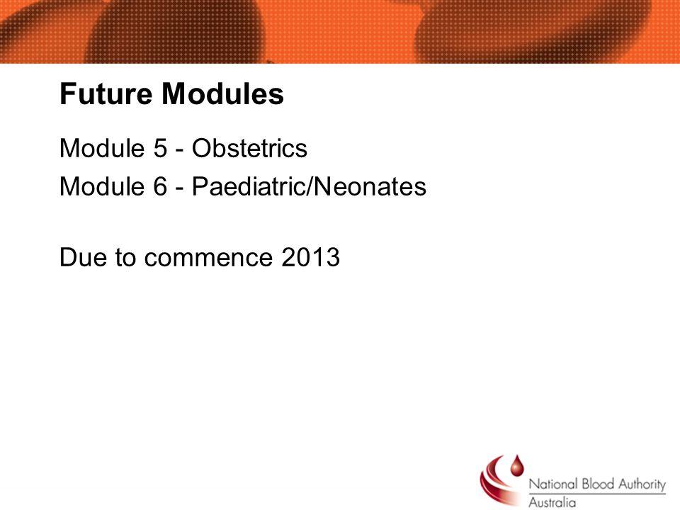 Future Modules Module 5 - Obstetrics Module 6 - Paediatric/Neonates Due to commence 2013