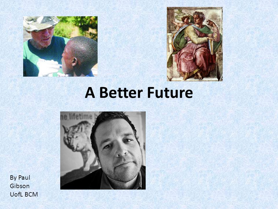 A Better Future By Paul Gibson UofL BCM
