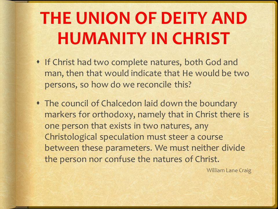 THE UNION OF DEITY AND HUMANITY IN CHRIST  If Christ had two complete natures, both God and man, then that would indicate that He would be two persons, so how do we reconcile this.