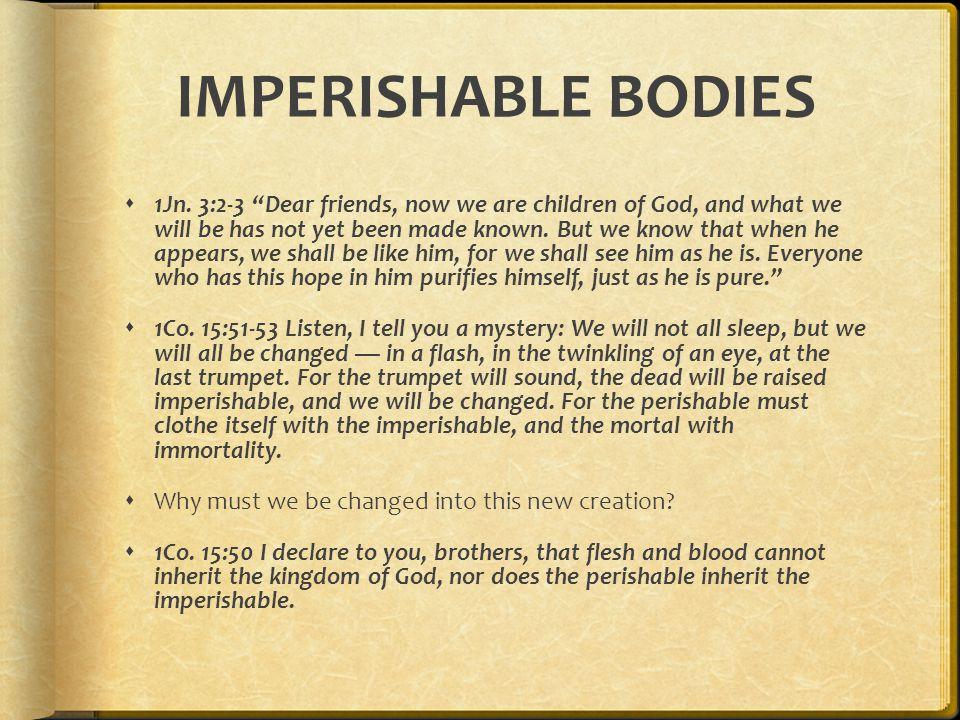 IMPERISHABLE BODIES  1Jn.