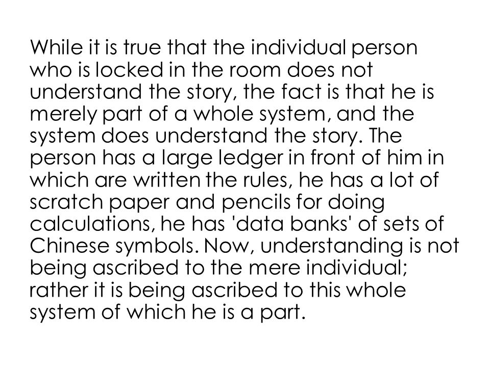 While it is true that the individual person who is locked in the room does not understand the story, the fact is that he is merely part of a whole system, and the system does understand the story.