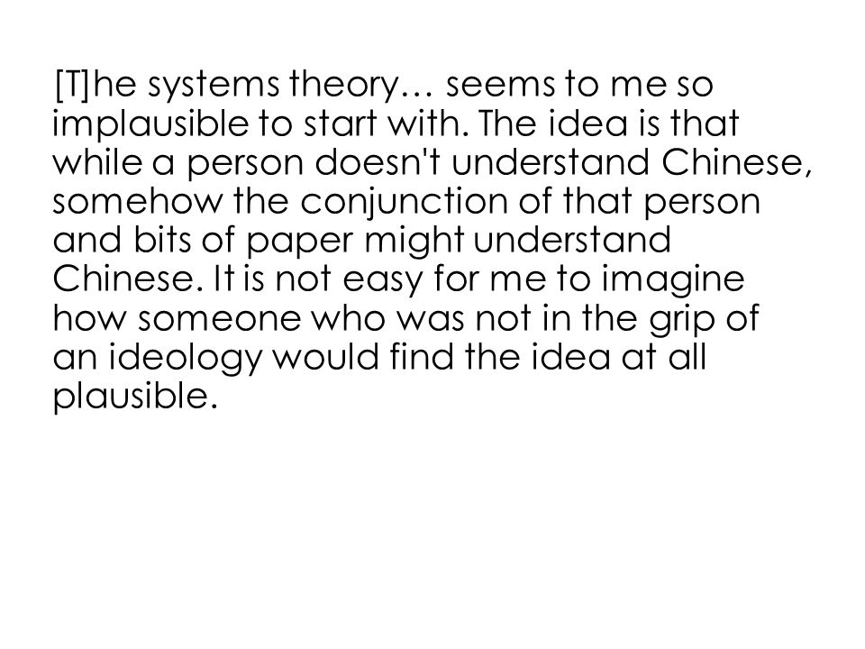 [T]he systems theory… seems to me so implausible to start with.