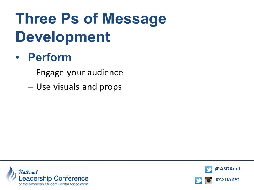 #ASDAnet @ASDAnet Three Ps of Message Development Perform – Engage your audience – Use visuals and props