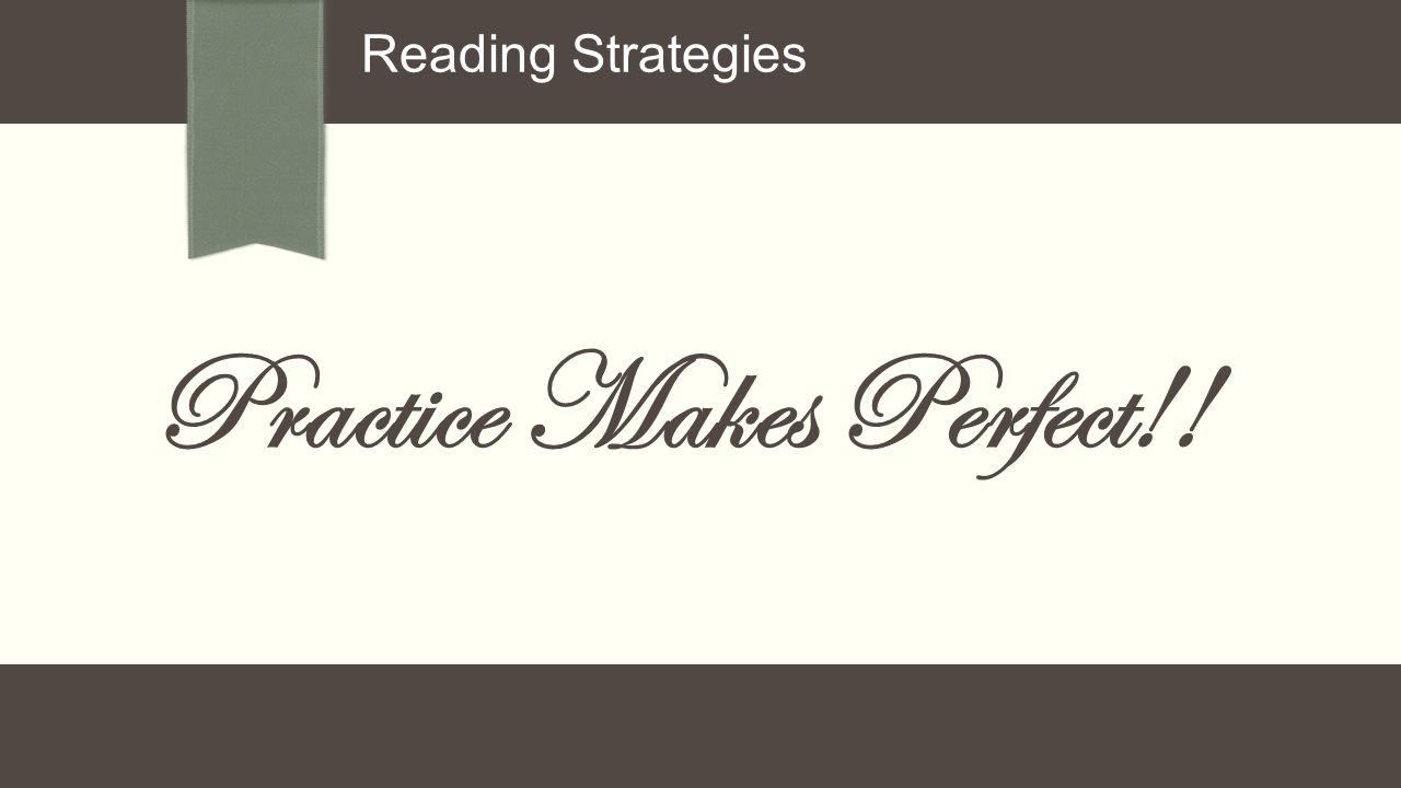 Reading Strategies Practice Makes Perfect!!