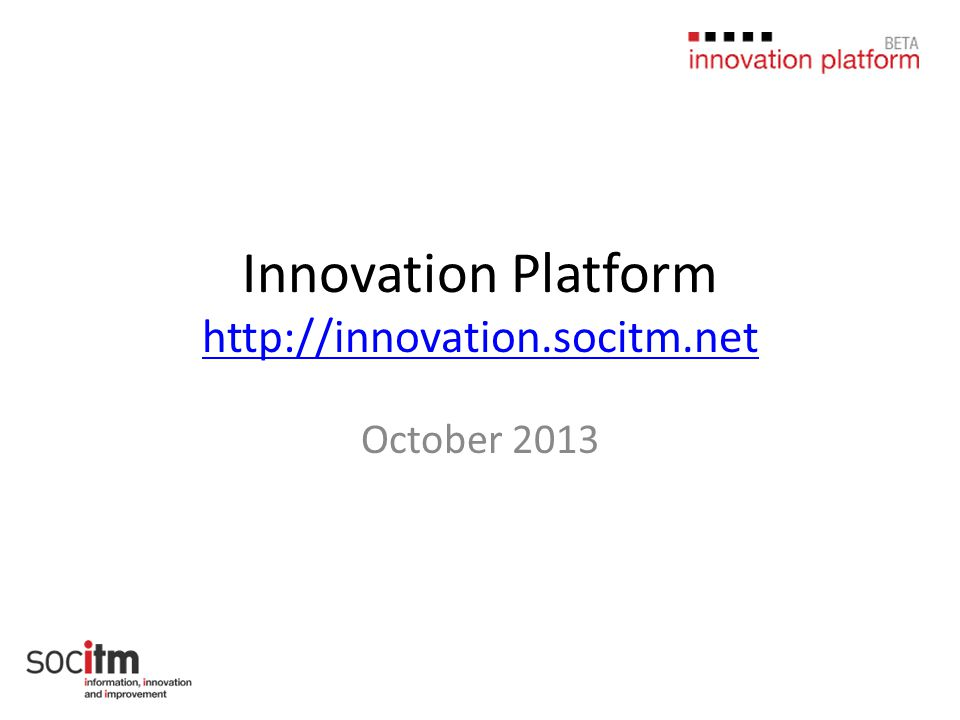 What is the Innovation Platform A Partnership with BIS to provide a cross sector platform to share Public Service Innovations 4 months of engagement and opinion gathering (July, August, September & October) Then we take a view of where to go next