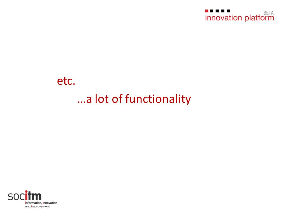 etc. …a lot of functionality