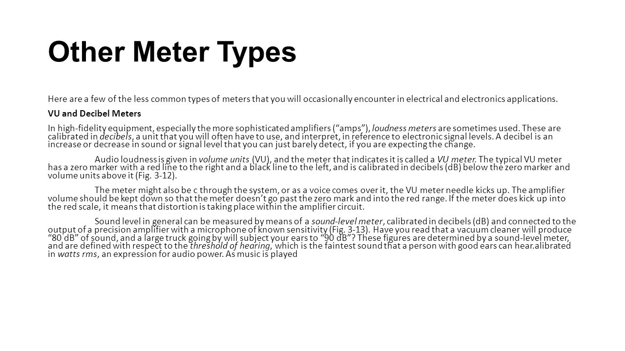 Other Meter Types Here are a few of the less common types of meters that you will occasionally encounter in electrical and electronics applications. V