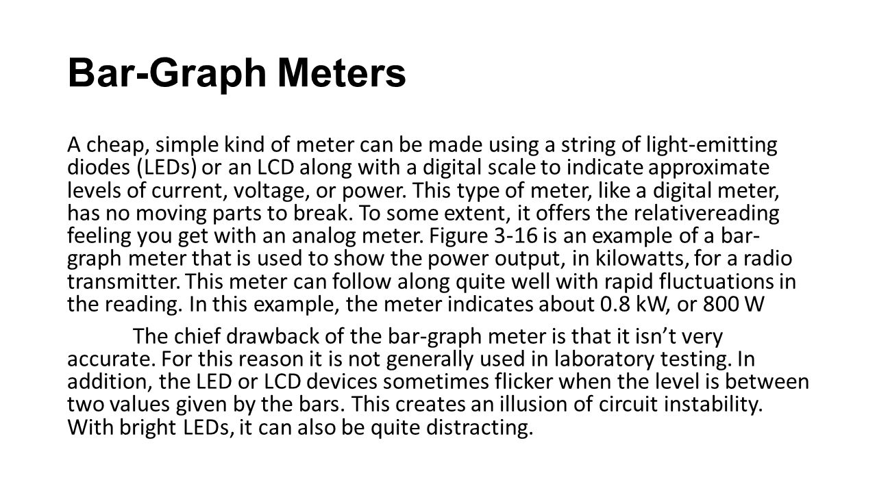 Bar-Graph Meters A cheap, simple kind of meter can be made using a string of light-emitting diodes (LEDs) or an LCD along with a digital scale to indi