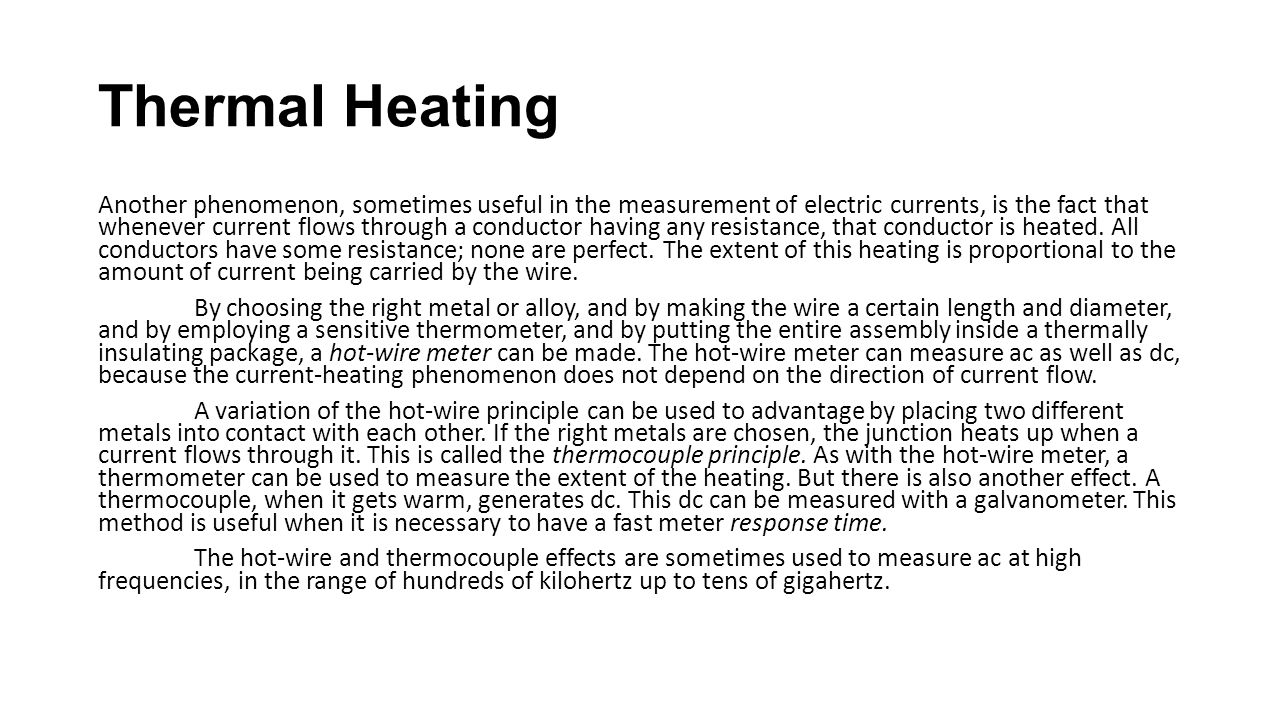 Thermal Heating Another phenomenon, sometimes useful in the measurement of electric currents, is the fact that whenever current flows through a conduc