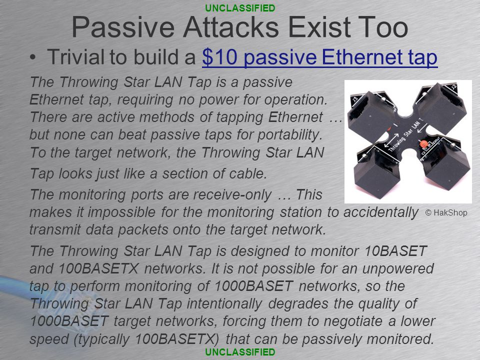 Passive Attacks Exist Too Trivial to build a $10 passive Ethernet tap$10 passive Ethernet tap The Throwing Star LAN Tap is a passive Ethernet tap, requiring no power for operation.