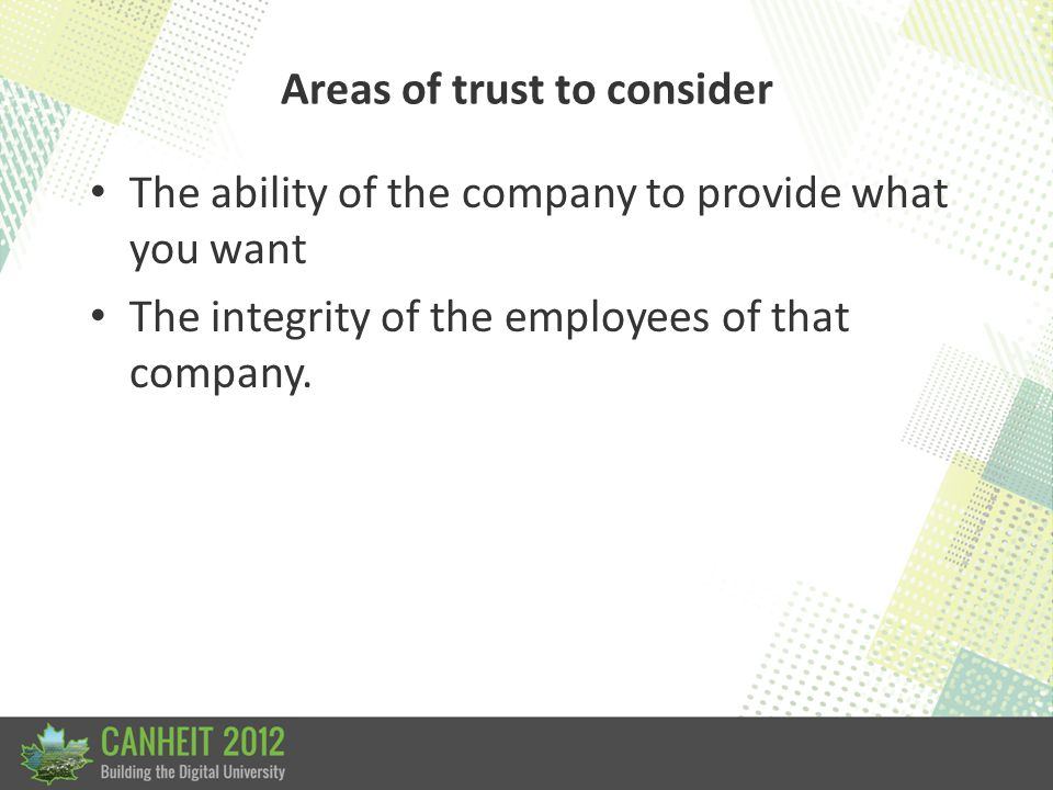 Trust the company Everyone is getting into the cloud. Do you have confidence in the company's ability to deliver the product? Or are they just getting