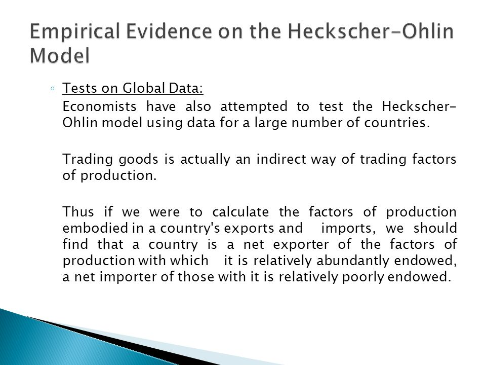◦ Tests on Global Data: Economists have also attempted to test the Heckscher- Ohlin model using data for a large number of countries.