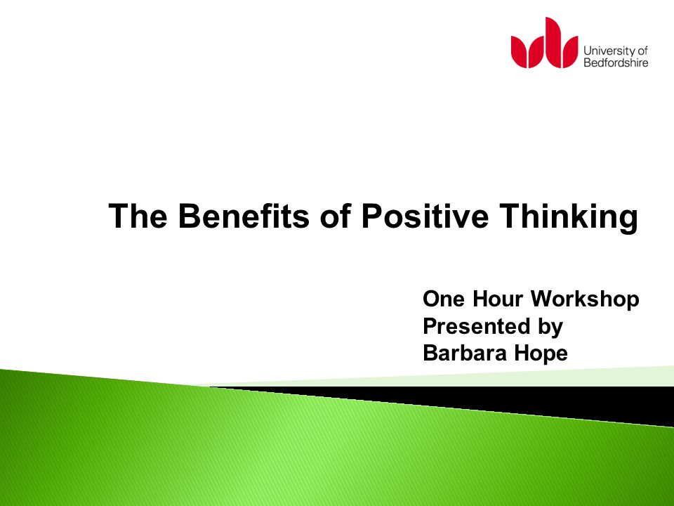  Increased life span  Decreased negative stress  Reduced risk of coronary artery disease  Greater resistance to catching the common cold  Better coping skills when experiencing difficulties  A sense of wellbeing and improved health Some Benefits of Positive Thinking Thoughts are Things……..