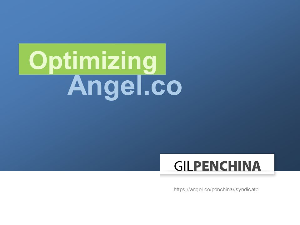 Optimizing https://angel.co/penchina#syndicate Angel.co