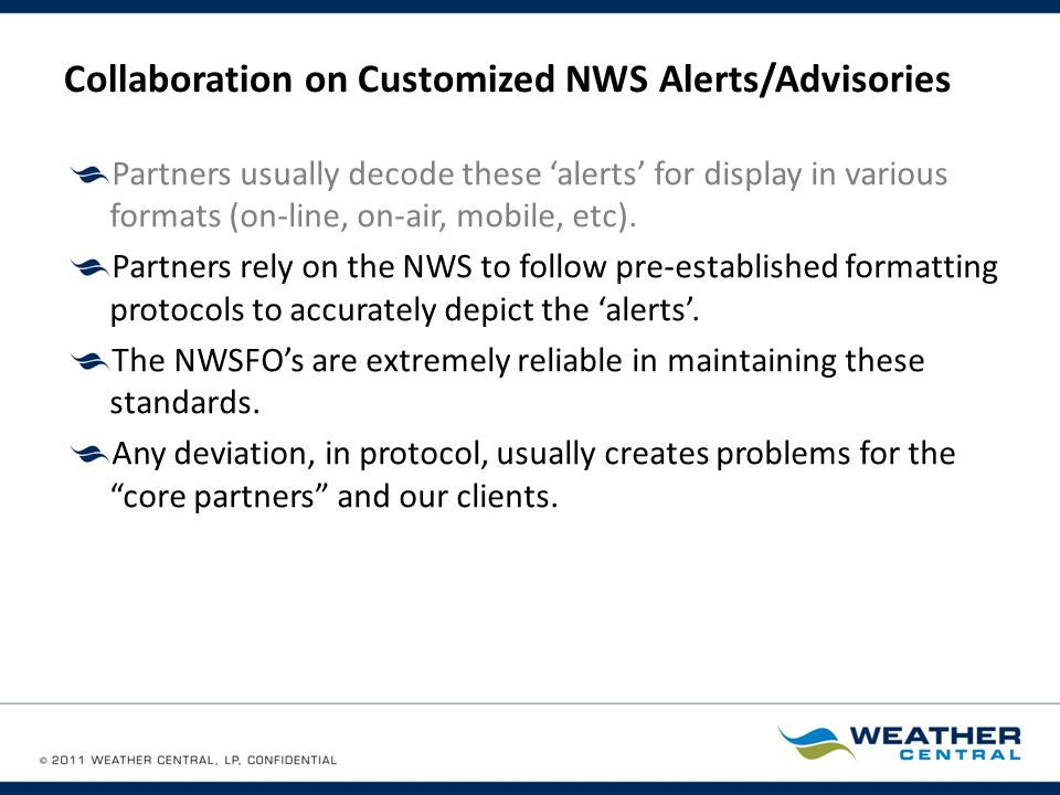Collaboration on Customized NWS Alerts/Advisories Partners usually decode these 'alerts' for display in various formats (on-line, on-air, mobile, etc).