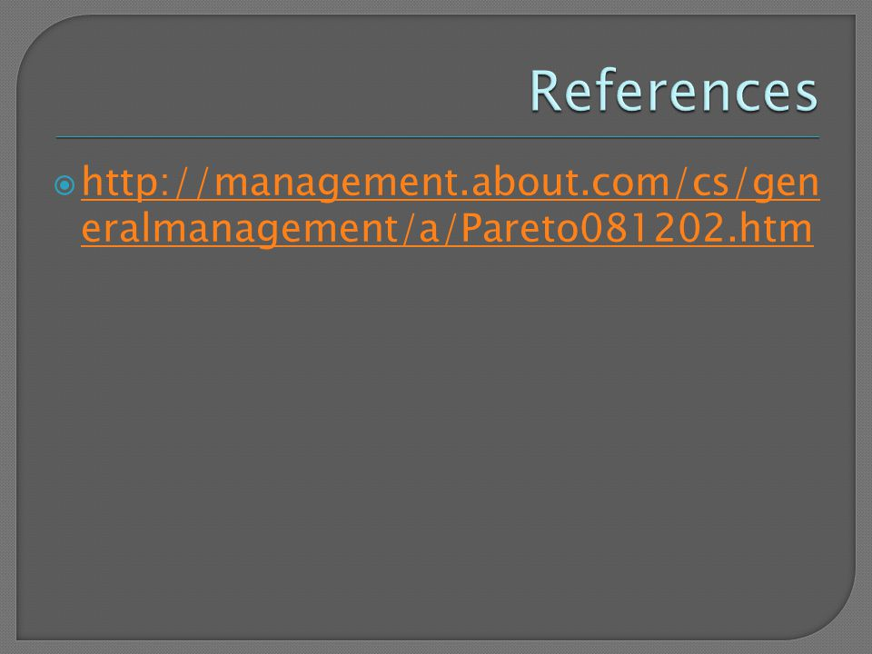  http://management.about.com/cs/gen eralmanagement/a/Pareto081202.htm http://management.about.com/cs/gen eralmanagement/a/Pareto081202.htm