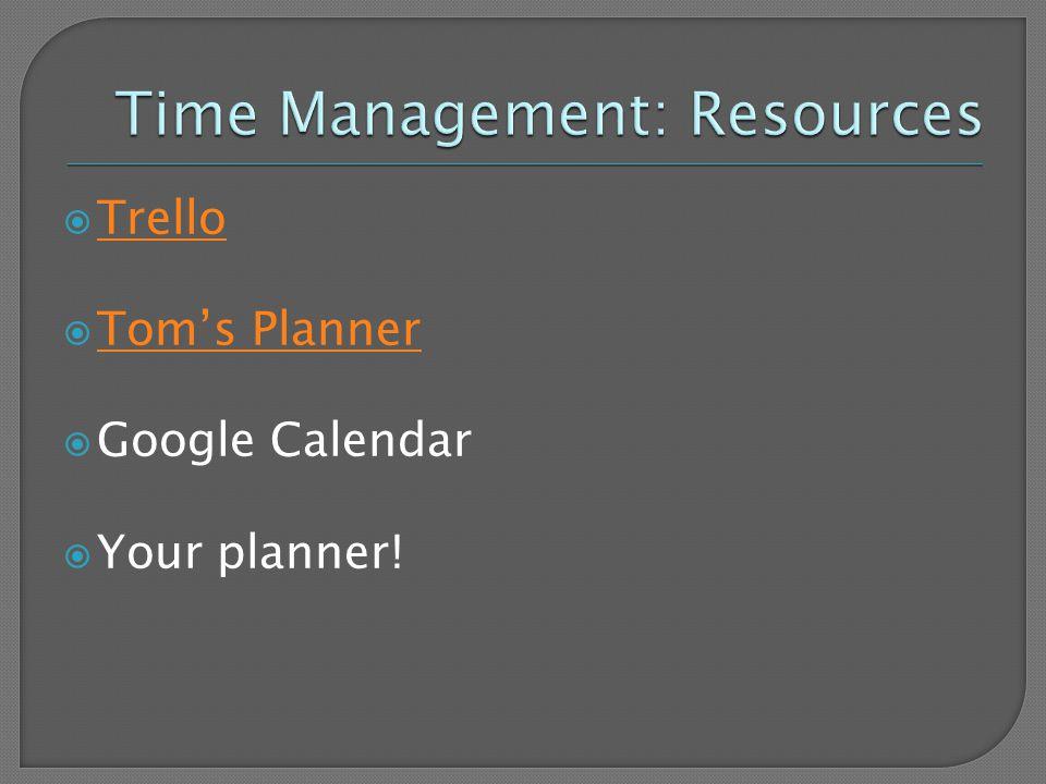  Trello Trello  Tom's Planner Tom's Planner  Google Calendar  Your planner!