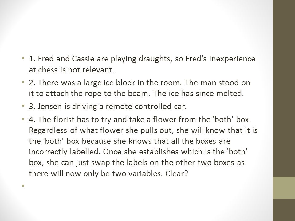 1. Fred and Cassie are playing draughts, so Fred s inexperience at chess is not relevant.