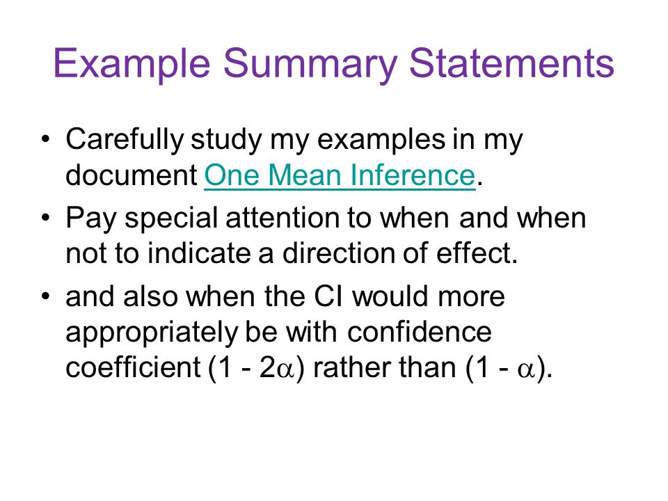 Example Summary Statements Carefully study my examples in my document One Mean Inference.One Mean Inference Pay special attention to when and when not to indicate a direction of effect.