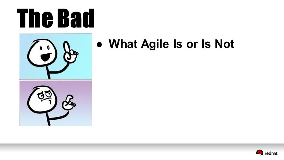 ●What Agile Is or Is Not