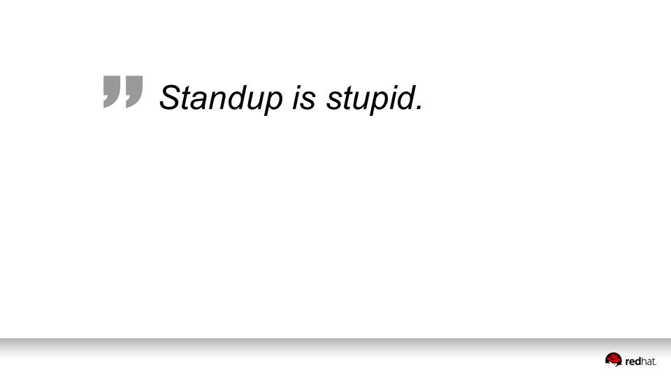 Standup is stupid.