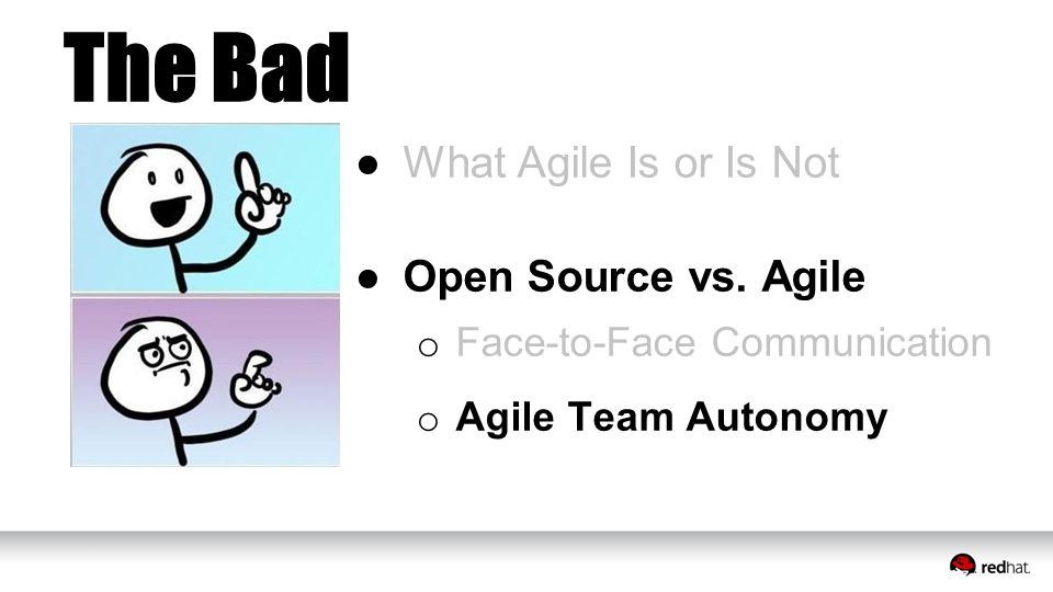 The Bad ●What Agile Is or Is Not ●Open Source vs.