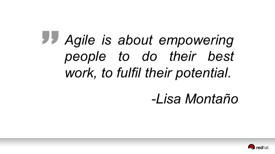Agile is about empowering people to do their best work, to fulfil their potential. -Lisa Montaño
