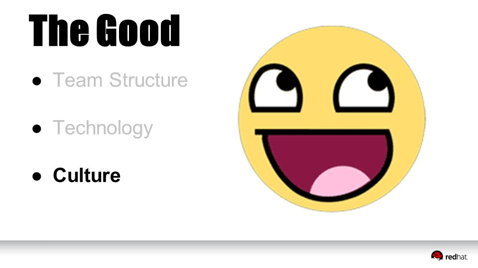 The Good ●Team Structure ●Technology ●Culture