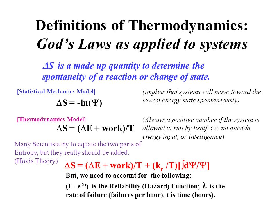Definitions of Thermodynamics: God's Laws as applied to systems  S = (  E + work)/T + (k r /T)[  d  /  ]  S = (  E + work)/T (Always a positive number if the system is allowed to run by itself- i.e.
